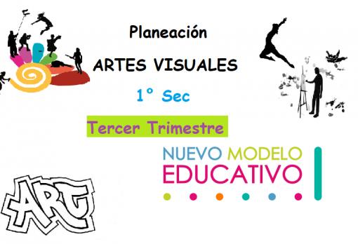 Planeaciones Artes Visuales 1° (TERCER TRIMESTRE)