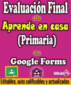 Evaluación Final de Aprende en Casa (Para Primaria) En Google Forms
