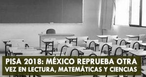 Otra vez, México reprueba en lectura, matemáticas y ciencias: PISA 2018