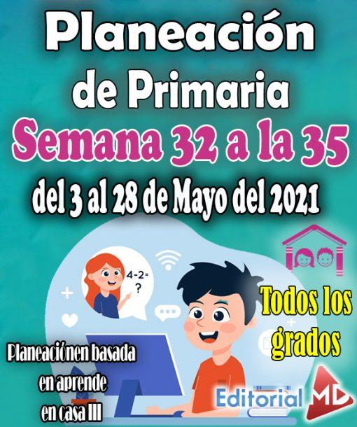 Semana32 a la 35 del 3 al 28 de Mayo del 2021– Planeación de primaria