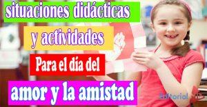Situaciones Didácticas Y Actividades Para El Día Del Amor Y La Amistad
