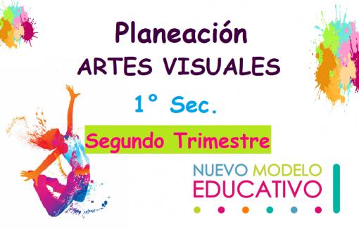Planeaciones Artes Visuales 1° (segundo trimestre)